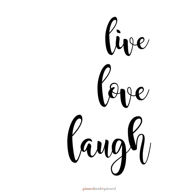 Free Printable LIVE, LOVE, LAUGH Quote - Pinned and Repinned