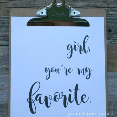 Free Printable GIRL, YOU'RE MY FAVORITE Quote